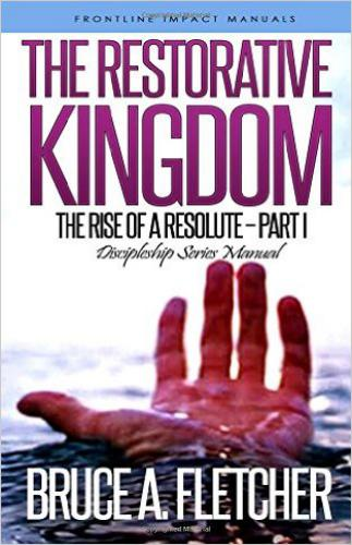 The Restorative Kingdom: Discipleship Series Manual (The Rise Of A Resolute) (Volume 1)