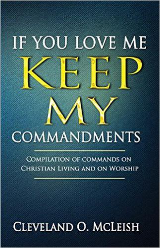 If You Love Me Keep My Commandments: Compilation of Commands On Christian Living and on Worship