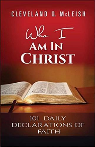 Who I Am In Christ: 101 Daily Declarations Of Faith