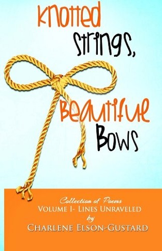 Knotted Strings, Beautiful Bows: A Collection Of Poems (Volume 1)