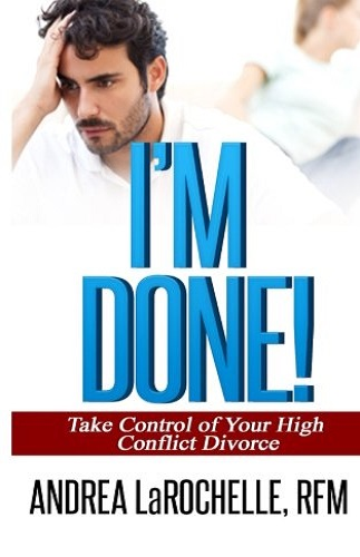 I'm Done! Take Control of Your High Conflict Divorce
